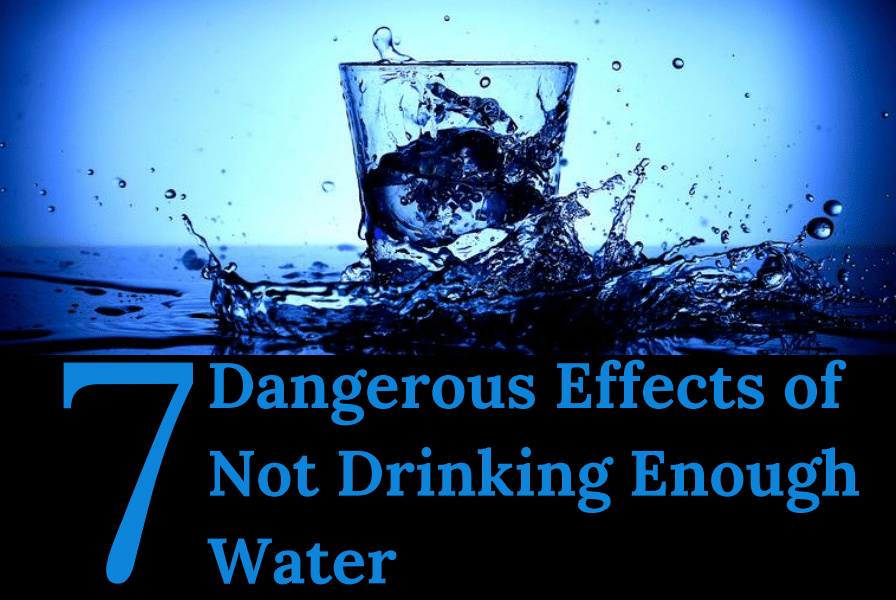 7 Dangerous Effects of Not Drinking Enough Water