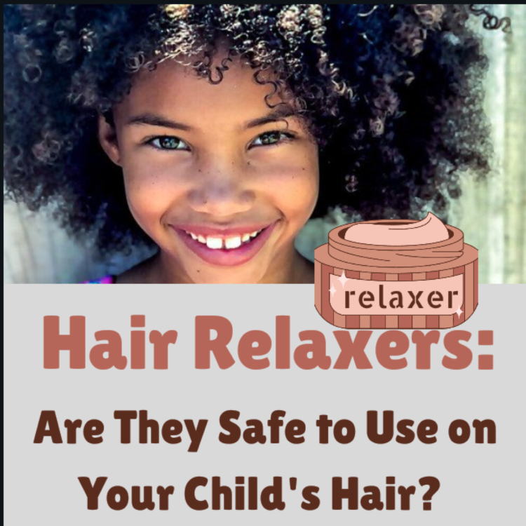 HAIR RELAXERS: Are they Safe to Use on Your Child's Hair?