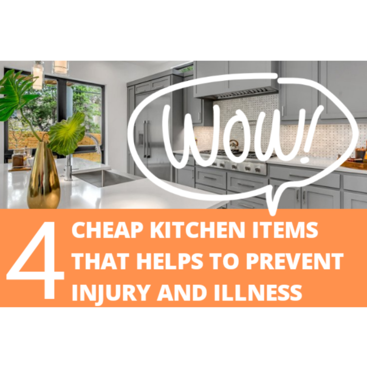 4 Cheap Kitchen Items That Prevents Injury and Illness That You Must Have Now